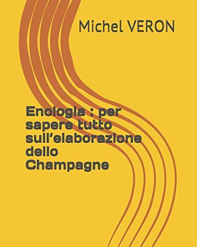 Enologia : per sapere tutto sull'elaborazione dello Champagne