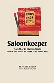 Saloonkeeper: Toots Shor in His Own Words And in the Words of Those Who Knew Him