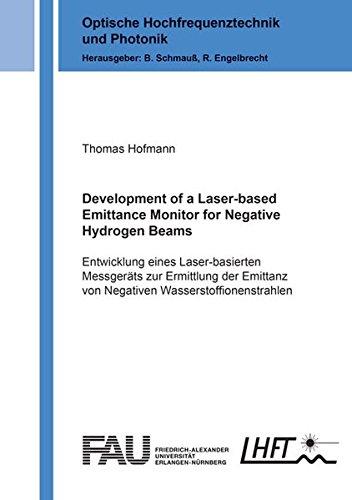 Development of a Laser-based Emittance Monitor for Negative Hydrogen Beams: Entwicklung eines Laser-basierten Messgeräts zur Ermittlung der Emittanz ... (Optische Hochfrequenztechnik und Photonik)