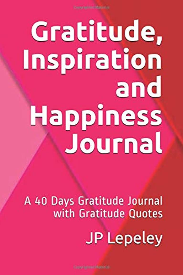 移行するショート系統的Gratitude, Inspiration and Happiness Journal: A 40 Days Gratitude Journal with Gratitude Quotes