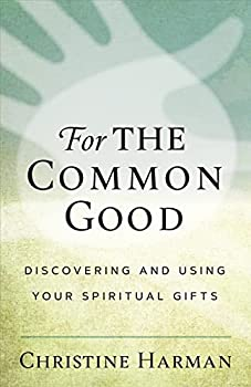 For the Common Good  Discovering Your Spiritual Gifts