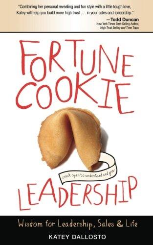 Fortune Cookie Leadership: Wisdom for Leadership, Sales & Life