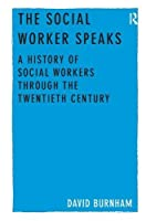 The Social Worker Speaks: A History of Social Workers Through the Twentieth Century