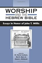 Worship and the Hebrew Bible: Essays in Honor of John T. Willis (JSOT SUPPLEMENT SERIES)