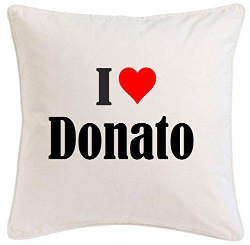 Kissenbezug I Love Donato 40cmx40cm aus Mikrofaser ideales Geschenk und geschmackvolle Dekoration für jedes Wohnzimmer oder Schlafzimmer in Weiß mit Reißverschluss