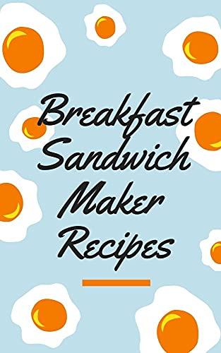 Best Breakfast Sandwich Maker Recipes: Easy Breakfast Sandwich Maker Recipes for Beginners (English Edition)