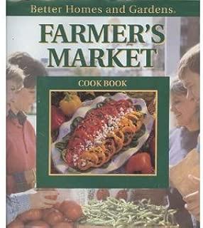 Better Homes and Gardens Farmer's Market Cook Book (Better Homes & Gardens Test Kitchen)