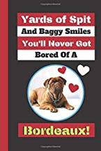 Yards Of Spit And Baggy Smiles You'll Never Get Bored Of A Bordeaux!: Dog De Bordeaux Cute Novelty Gift - Blank Recipe Book, 114 pages, 6