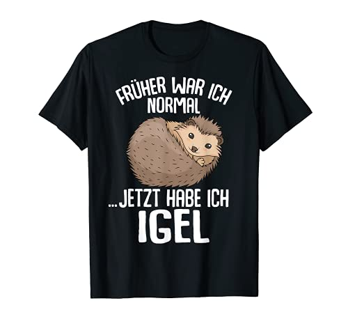Igel - Früher war ich normal jetzt Igel T-Shirt