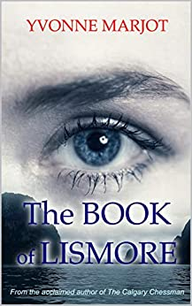 The Book of Lismore: The Past is a Lost Book (The Calgary Chessman Trilogy 2) by [Yvonne Marjot]