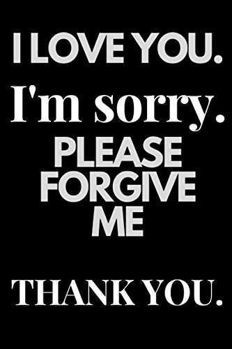 i love you i'm sorry please forgive me thank you: Funny pardon Day Gifts - Lined Notebook Journal (6' X 9')