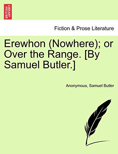 Erewhon (Nowhere); or Over the Range. [By Samuel Butler.]