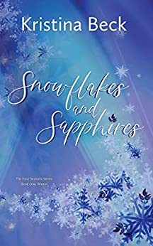 Snowflakes and Sapphires: Four Seasons Series Book 1 - Winter by [Kristina Beck]