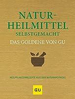 Naturheilmittel selbstgemacht Das Goldene von GU: Heilpflanzenrezepte aus der Naturapotheke