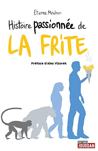 Histoire passionnée de la frite: Histoire originale et décalée (French Edition)
