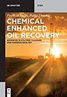 Chemical Enhanced Oil Recovery: Advances in Polymer Flooding and Nanotechnology (De Gruyter Stem)