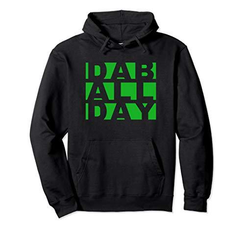 Dab All Day hoodie - Weed Oil Wax Dab Rig Pullover Hoodie