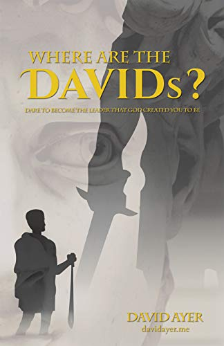Where Are the Davids?: Dare to Become the Leader That God Created You to Be (English Edition)