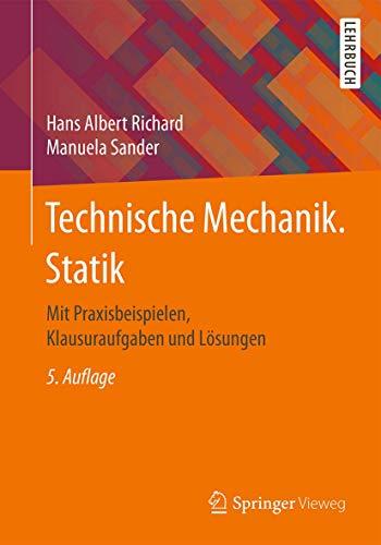 Technische Mechanik. Statik: Mit Praxisbeispielen, Klausuraufgaben und Lösungen