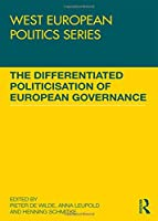 The Differentiated Politicisation of European Governance (West European Politics)