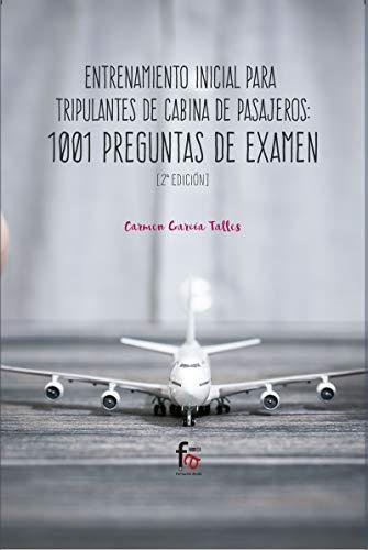 Entrenamiento inicial para tripulantes de cabina de pasajeros: 1001 PREGUNTAS DE EXAMEN-2ª EDICIÓN (CIENCIAS SANITARIAS)