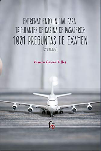 ENTRENAMINETO INICIAL PARA TRIPULANTES DE CABINA DE PASAJEROS.1001 PREGUNTAS DE EXAMEN-2 ED: 1001 PREGUNTAS DE EXAMEN-2ª EDICIÓN (CIENCIAS SANITARIAS)