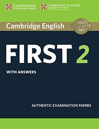 Cambridge English First 2 Student's Book with answers: Authentic Examination Papers: Vol. 2 (FCE Practice Tests)
