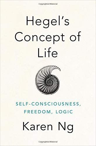 Hegel's Concept of Life: Self-Consciousness, Freedom, Logic