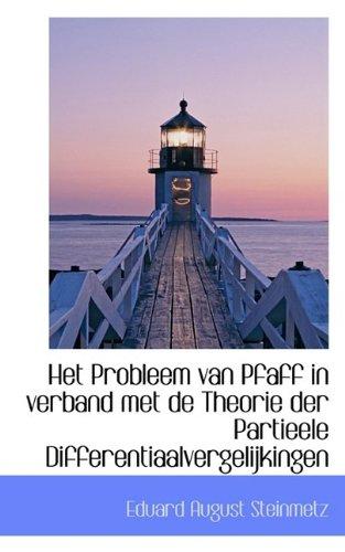 Het Probleem Van Pfaff in Verband Met de Theorie Der Partieele Differentiaalvergelijkingen