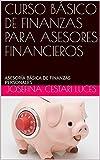 CURSO BÁSICO DE FINANZAS PARA ASESORES FINANCIEROS: ASESORÍA BÁSICA DE FINANZAS PERSONALES