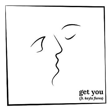 Get You (feat. Kayla Flores)