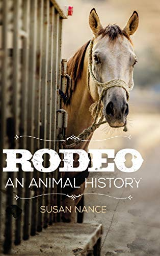 Compare Textbook Prices for Rodeo: An Animal History Volume 3 The Environment in Modern North America  ISBN 9780806165028 by Nance, Susan