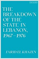 The Breakdown of the State in Lebanon, 1967–1976