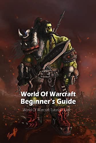 World Of Warcraft Beginner's Guide: World Of Warcraft Tutorial Guide: How To Play World Of Warcraft (English Edition)
