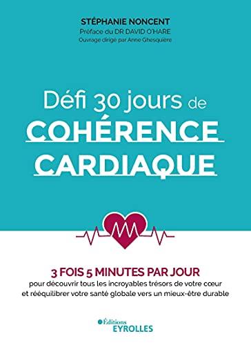 Défi 30 jours de cohérence cardiaque: 3 fois 5 minutes par jour pour découvrir tous les incroyables trésors de votre coeur et rééquilibrer votre santé ... O'Hare. Ouvrage dirigé par Anne Ghesquière.