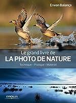 Le grand livre de la photo de nature - Technique - Pratique - Matériel. d'Erwan Balança