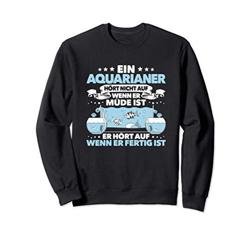 Aquarianer Alltäglicher Fleiß Aquarium Zierfische Aquaristik Sweatshirt