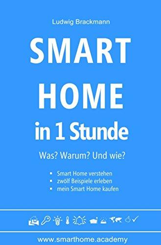 Smart Home in 1 Stunde. Was? Warum? Und wie?: Smart Home verstehen, zwölf Beispiele erleben, mein Smart Home kaufen.