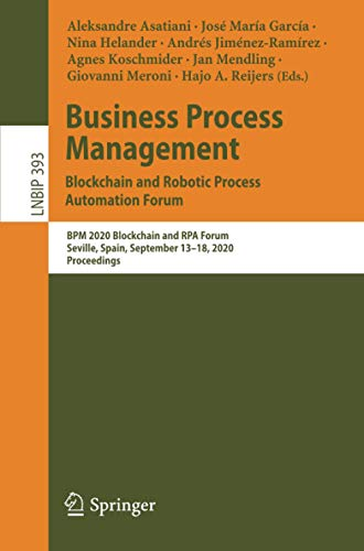 Business Process Management: Blockchain and Robotic Process Automation Forum: BPM 2020 Blockchain and RPA Forum, Seville, Spain, September 13–18, ... in Business Information Processing, Band 393)