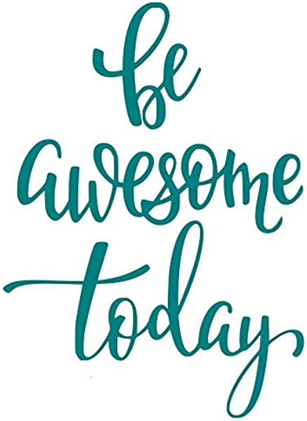 Be Awesome Today Teal Wall Decal Sticker Decal Inspirational Quote Encouraging Quote Bathroom Decal Children S Decal Closet Decal Sticker Vanity Decal 13 X 20 Teal