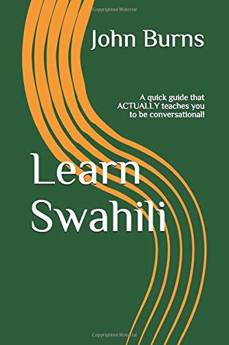 Compare Textbook Prices for Learn Swahili: A quick guide that ACTUALLY teaches you to be conversational  ISBN 9781973543480 by Burns, John