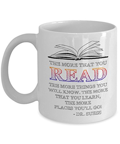 Funny Novelty Gift For Book Lover The More That You Read The More Things You Will Know Best Books Reader Bookworm Dr Seuss Coffee Mug 11 or 15 Oz