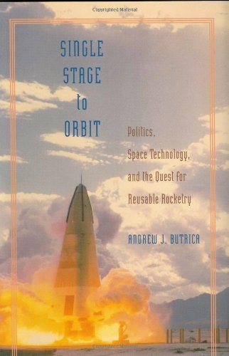 Single Stage to Orbit: Politics, Space Technology, and the Quest for Reusable Rocketry (New Series in NASA History): Politics, Space Technology and the Quest for Reusable Rocketry (English Edition)