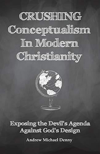 Crushing Conceptualism in Modern Christianity: Exposing the Devil's Agenda Against God's Design