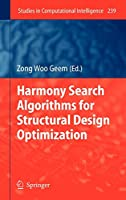 Harmony Search Algorithms for Structural Design Optimization (Studies in Computational Intelligence, 239)