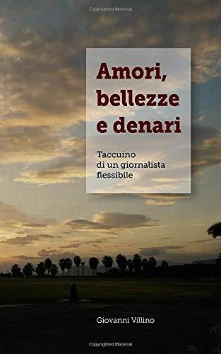 Amori, bellezze e denari: Taccuino di un giornalista flessibile