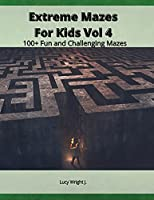 Extreme Mazes For Kids Vol 4: 100+ Fun and Challenging Mazes