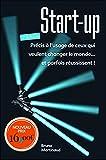 Start-up 2e édition - Précis à l'usage de ceux qui veulent changer le monde... et parfois réussissent !