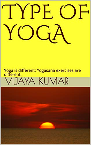 TYPE OF YOGA: Yoga is different: Yogasana exercises are different. (English Edition)
