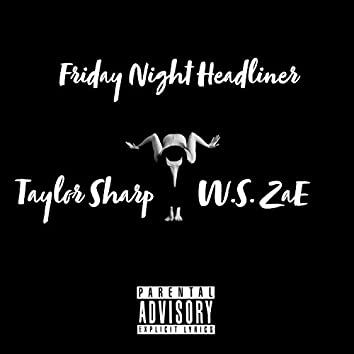 Friday Night Headliner (feat. W.S. Zae)